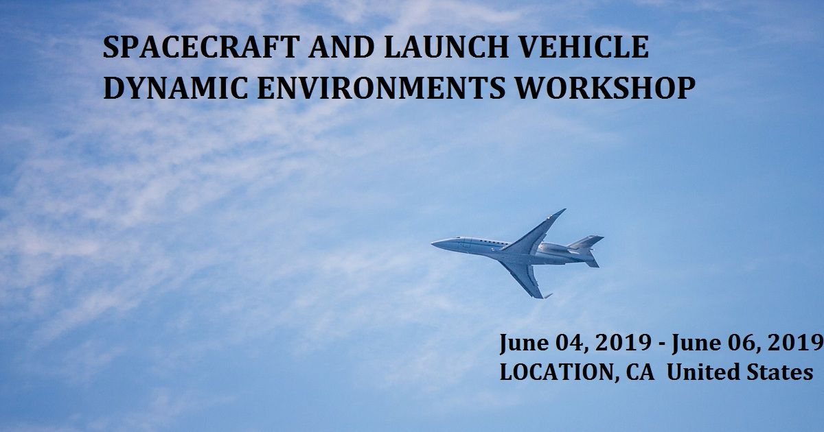 SPACECRAFT AND LAUNCH VEHICLE DYNAMIC ENVIRONMENTS WORKSHOP