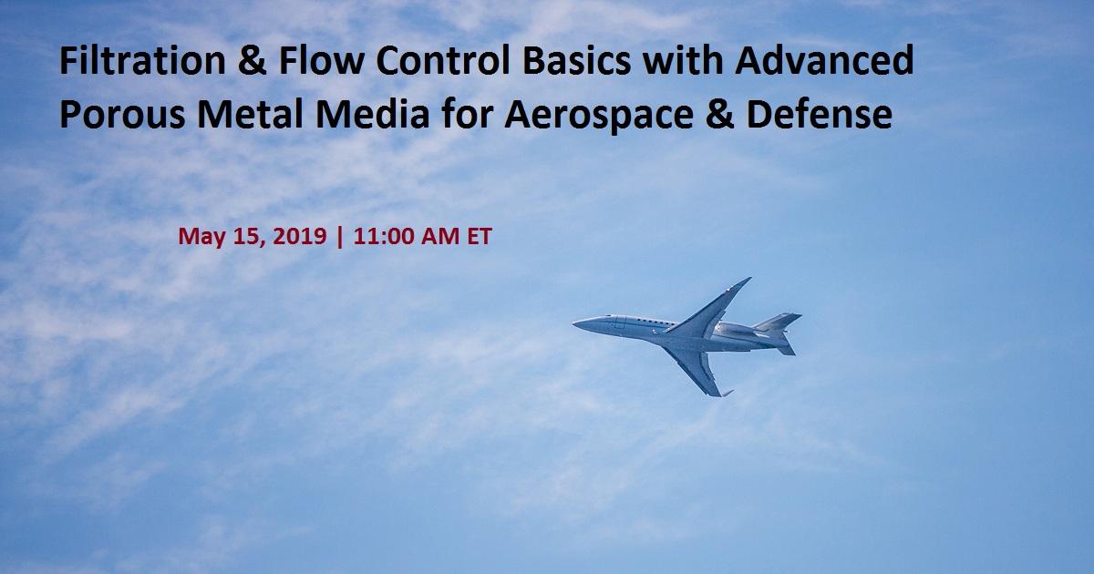 Filtration & Flow Control Basics with Advanced Porous Metal Media for Aerospace & Defense