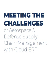 MEETING THE CHALLENGES OF AEROSPACE & DEFENSE SUPPLY CHAIN MANAGEMENT WITH CLOUD ERP